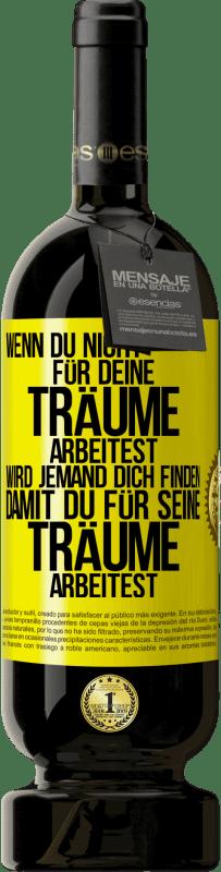 29,95 € Kostenloser Versand | Rotwein Premium Ausgabe MBS® Reserva Wenn Sie nicht für Ihre Träume arbeiten, wird jemand Sie finden, um für ihre zu arbeiten Gelbes Etikett. Anpassbares Etikett Reserva 12 Monate Ernte 2013 Tempranillo