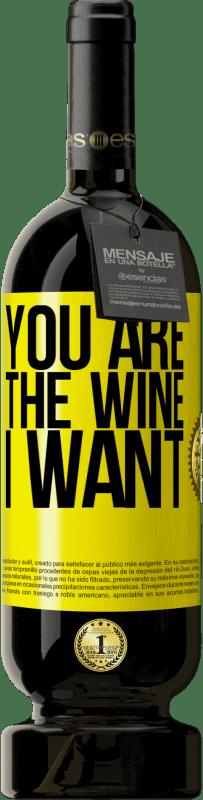 29,95 €   Red Wine Premium Edition MBS Reserva You are the wine I want Yellow Label. Customizable label I.G.P. Vino de la Tierra de Castilla y León Aging in oak barrels 12 Months Harvest 2013 Spain Tempranillo