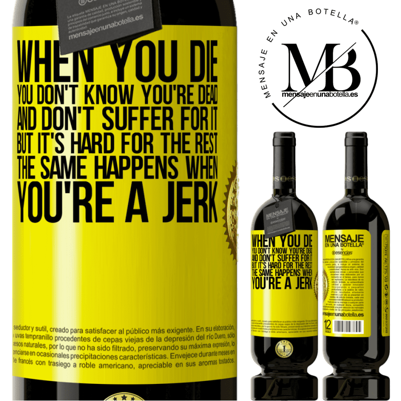 29,95 € Free Shipping | Red Wine Premium Edition MBS® Reserva When you die, you don't know you're dead and don't suffer for it, but it's hard for the rest. The same happens when you're a Yellow Label. Customizable label Reserva 12 Months Harvest 2013 Tempranillo