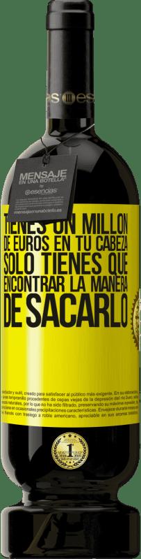29,95 € Envío gratis | Vino Tinto Edición Premium MBS® Reserva Tienes un millón de euros en tu cabeza. Sólo tienes que encontrar la manera de sacarlo Etiqueta Amarilla. Etiqueta personalizable Reserva 12 Meses Cosecha 2013 Tempranillo