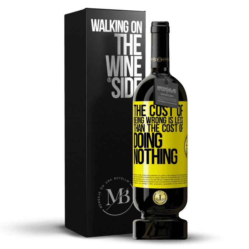 29,95 € Free Shipping   Red Wine Premium Edition MBS® Reserva The cost of being wrong is less than the cost of doing nothing Yellow Label. Customizable label Reserva 12 Months Harvest 2013 Tempranillo