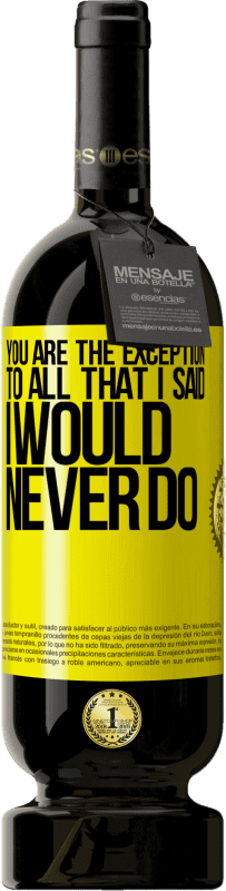 29,95 € | Red Wine Premium Edition MBS Reserva You are the exception to all that I said I would never do Yellow Label. Customizable label I.G.P. Vino de la Tierra de Castilla y León Aging in oak barrels 12 Months Harvest 2016 Spain Tempranillo