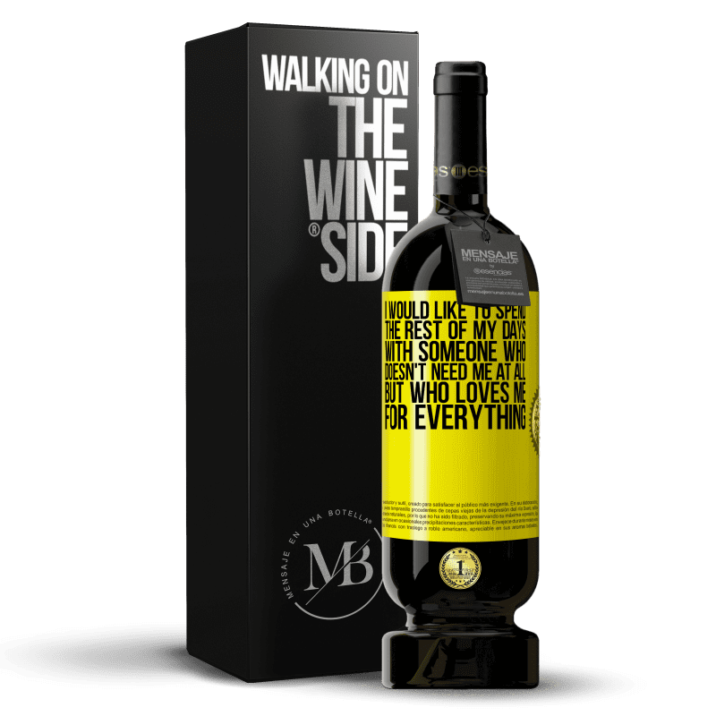 29,95 € Free Shipping   Red Wine Premium Edition MBS® Reserva I would like to spend the rest of my days with someone who doesn't need me at all, but who loves me for everything Yellow Label. Customizable label Reserva 12 Months Harvest 2013 Tempranillo