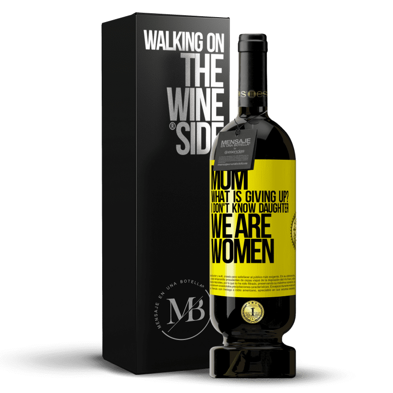29,95 € Free Shipping | Red Wine Premium Edition MBS® Reserva Mom, what is giving up? I don't know daughter, we are women Yellow Label. Customizable label Reserva 12 Months Harvest 2013 Tempranillo