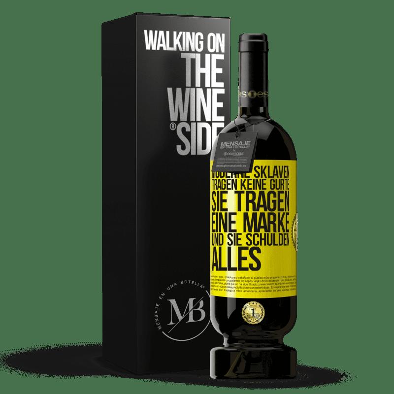 29,95 € Kostenloser Versand   Rotwein Premium Edition MBS® Reserva Moderne Sklaven tragen keine Gurte. Sie tragen eine Marke und sie schulden alles Gelbes Etikett. Anpassbares Etikett Reserva 12 Monate Ernte 2013 Tempranillo
