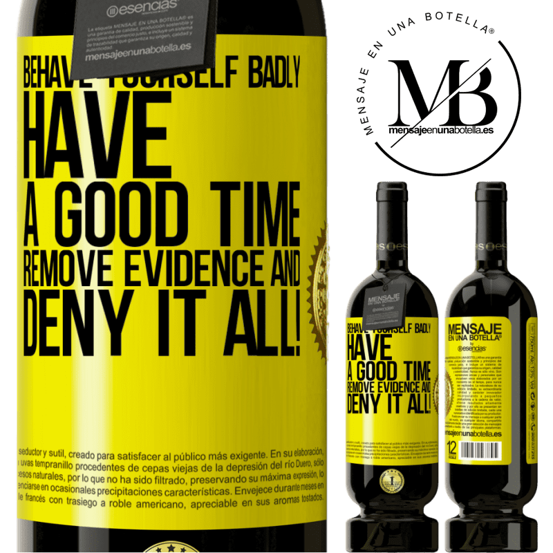 29,95 € Free Shipping   Red Wine Premium Edition MBS® Reserva Behave yourself badly. Have a good time. Remove evidence and ... Deny it all! Yellow Label. Customizable label Reserva 12 Months Harvest 2013 Tempranillo