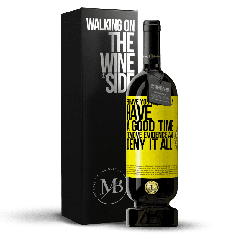 29,95 € Free Shipping | Red Wine Premium Edition MBS® Reserva Behave yourself badly. Have a good time. Remove evidence and ... Deny it all! Yellow Label. Customizable label Reserva 12 Months Harvest 2013 Tempranillo