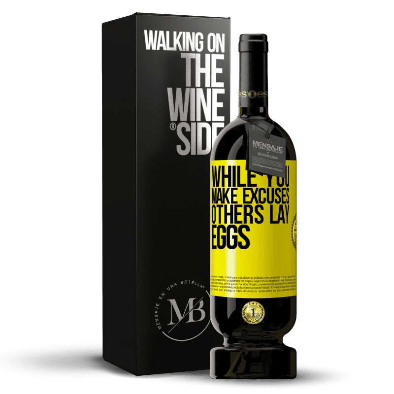 29,95 € Free Shipping | Red Wine Premium Edition MBS® Reserva While you make excuses, others lay eggs Yellow Label. Customizable label Reserva 12 Months Harvest 2013 Tempranillo