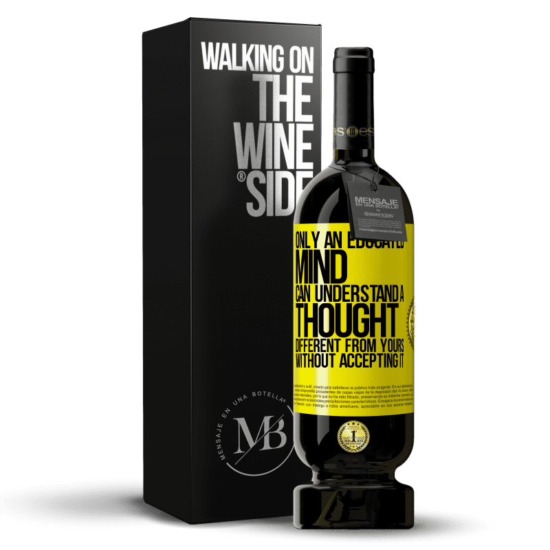 29,95 € Free Shipping | Red Wine Premium Edition MBS® Reserva Only an educated mind can understand a thought different from yours without accepting it Yellow Label. Customizable label Reserva 12 Months Harvest 2013 Tempranillo