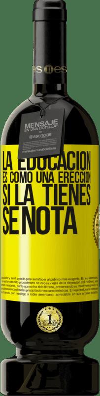 29,95 € Envío gratis | Vino Tinto Edición Premium MBS® Reserva La educación es como una erección. Si la tienes, se nota Etiqueta Amarilla. Etiqueta personalizable Reserva 12 Meses Cosecha 2013 Tempranillo