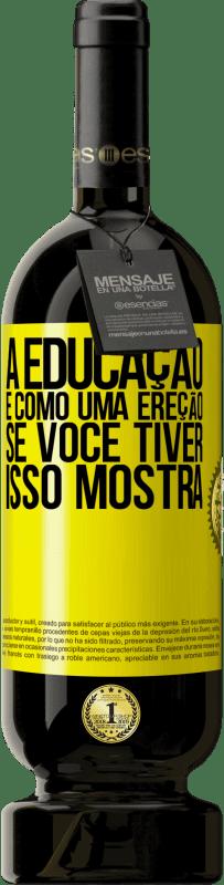 29,95 € Envio grátis   Vinho tinto Edição Premium MBS® Reserva A educação é como uma ereção. Se você tiver, isso mostra Etiqueta Amarela. Etiqueta personalizável Reserva 12 Meses Colheita 2013 Tempranillo