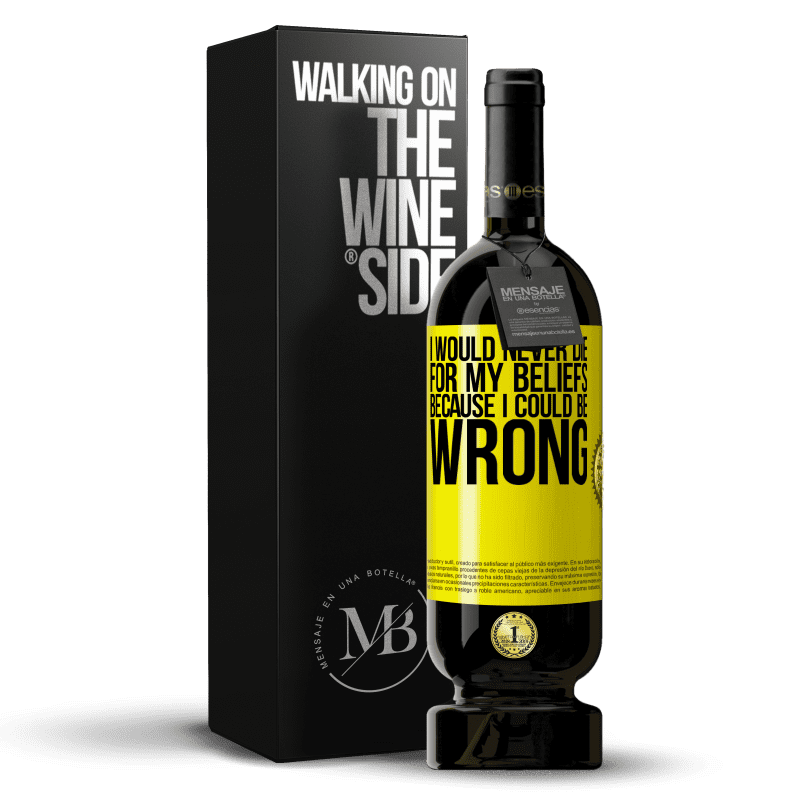 29,95 € Free Shipping | Red Wine Premium Edition MBS® Reserva I would never die for my beliefs because I could be wrong Yellow Label. Customizable label Reserva 12 Months Harvest 2013 Tempranillo