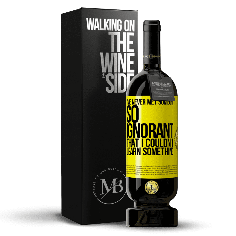 29,95 € Free Shipping | Red Wine Premium Edition MBS® Reserva I've never met someone so ignorant that I couldn't learn something Yellow Label. Customizable label Reserva 12 Months Harvest 2013 Tempranillo