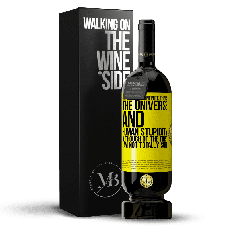 29,95 € Free Shipping | Red Wine Premium Edition MBS® Reserva There are two infinite things: the universe and human stupidity. Although of the first I am not totally sure Yellow Label. Customizable label Reserva 12 Months Harvest 2013 Tempranillo