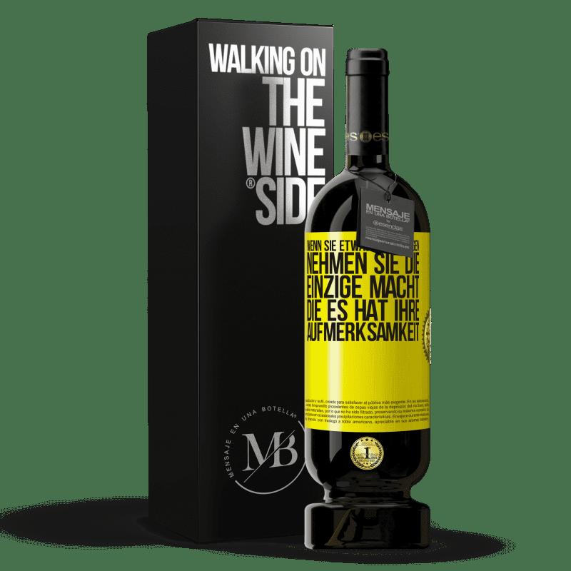29,95 € Kostenloser Versand   Rotwein Premium Edition MBS® Reserva Wenn Sie etwas nicht mögen, nehmen Sie die einzige Macht, die es hat: Ihre Aufmerksamkeit Gelbes Etikett. Anpassbares Etikett Reserva 12 Monate Ernte 2013 Tempranillo