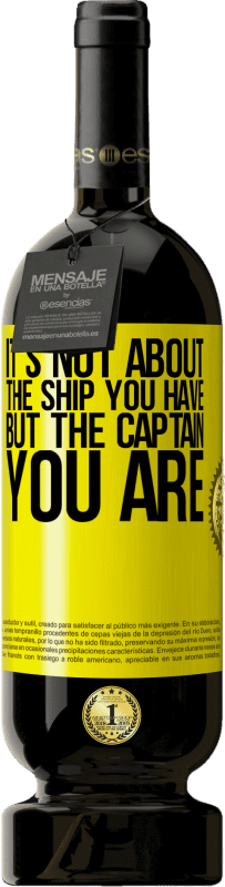19,95 € | Red Wine Premium Edition RED MBS It's not about the ship you have, but the captain you are Yellow Label. Customized label I.G.P. Vino de la Tierra de Castilla y León Aging in oak barrels 12 Months Harvest 2016 Spain Tempranillo