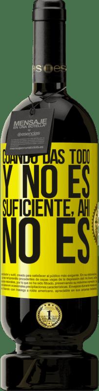 29,95 € Envío gratis | Vino Tinto Edición Premium MBS® Reserva Cuando das todo y no es suficiente, ahí no es Etiqueta Amarilla. Etiqueta personalizable Reserva 12 Meses Cosecha 2013 Tempranillo