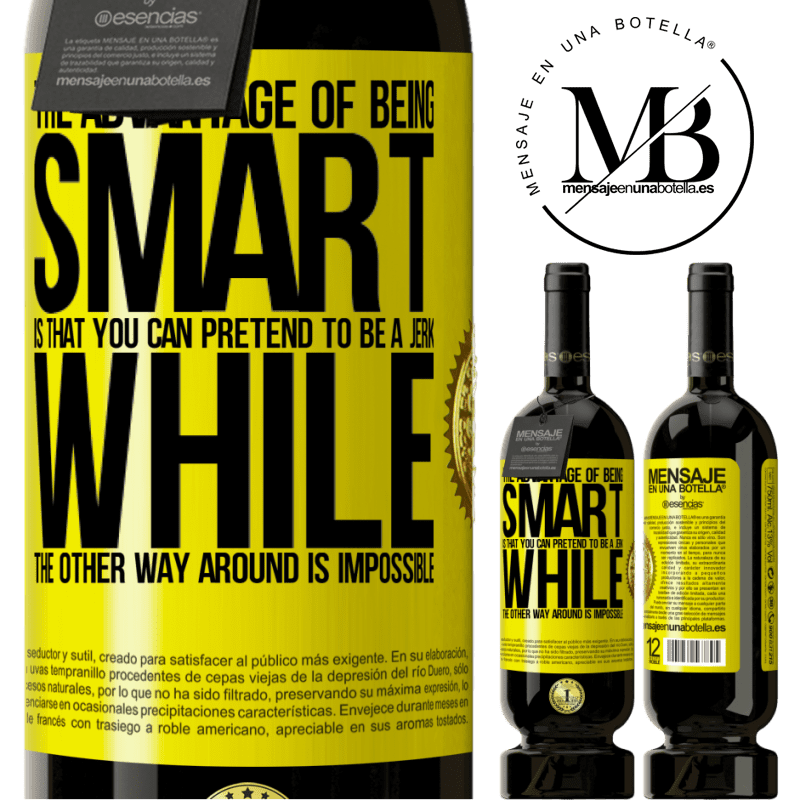 29,95 € Free Shipping | Red Wine Premium Edition MBS® Reserva The advantage of being smart is that you can pretend to be a jerk, while the other way around is impossible Yellow Label. Customizable label Reserva 12 Months Harvest 2013 Tempranillo