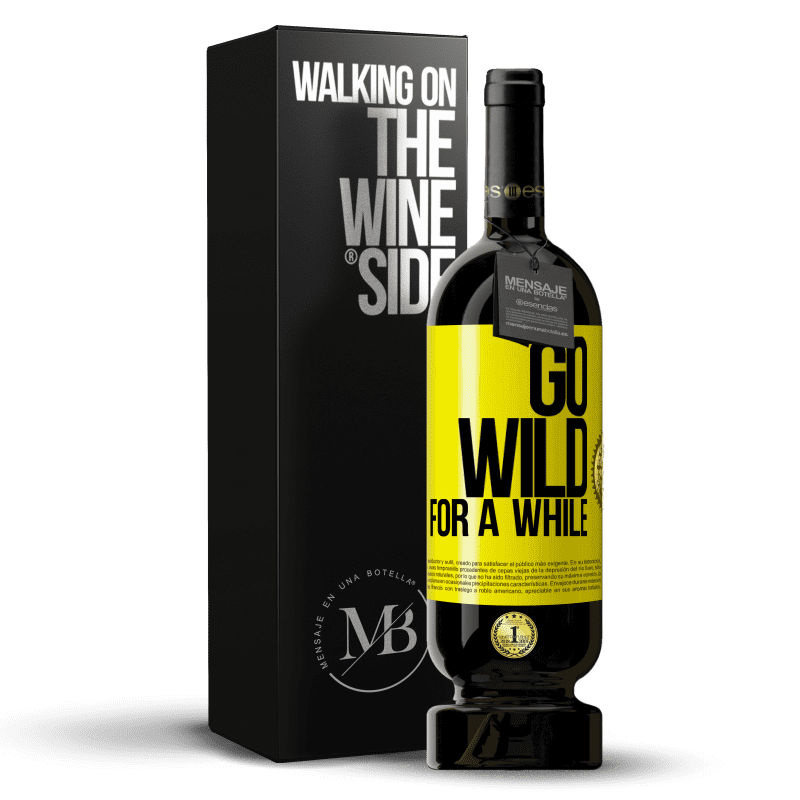 29,95 € Free Shipping   Red Wine Premium Edition MBS® Reserva Go wild for a while Yellow Label. Customizable label Reserva 12 Months Harvest 2013 Tempranillo