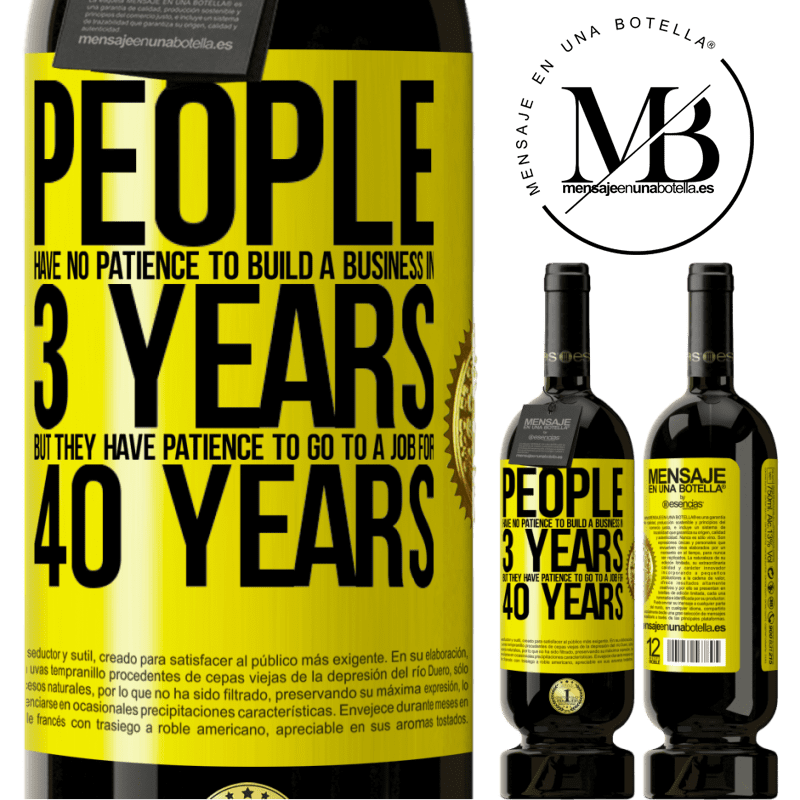 29,95 € Free Shipping | Red Wine Premium Edition MBS® Reserva People have no patience to build a business in 3 years. But he has patience to go to a job for 40 years Yellow Label. Customizable label Reserva 12 Months Harvest 2013 Tempranillo