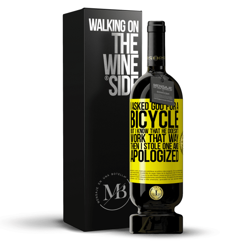 29,95 € Free Shipping | Red Wine Premium Edition MBS® Reserva I asked God for a bicycle, but I know that He doesn't work that way. Then I stole one, and apologized Yellow Label. Customizable label Reserva 12 Months Harvest 2013 Tempranillo