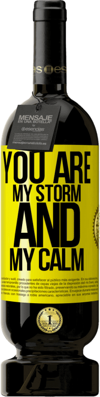 29,95 € | Red Wine Premium Edition MBS Reserva You are my storm and my calm Yellow Label. Customizable label I.G.P. Vino de la Tierra de Castilla y León Aging in oak barrels 12 Months Harvest 2016 Spain Tempranillo