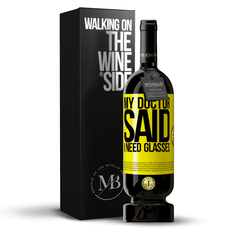 29,95 € Free Shipping | Red Wine Premium Edition MBS® Reserva My doctor said I need glasses Yellow Label. Customizable label Reserva 12 Months Harvest 2013 Tempranillo