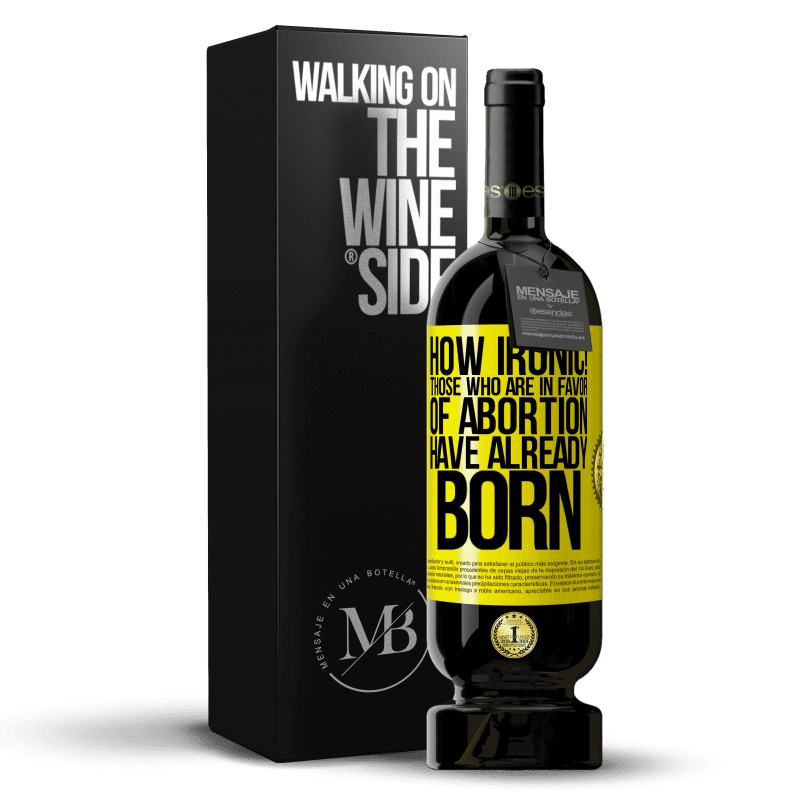 29,95 € Free Shipping | Red Wine Premium Edition MBS® Reserva How ironic! Those who are in favor of abortion are already born Yellow Label. Customizable label Reserva 12 Months Harvest 2013 Tempranillo