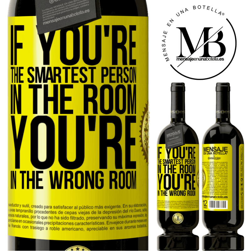 29,95 € Free Shipping   Red Wine Premium Edition MBS® Reserva If you're the smartest person in the room, You're in the wrong room Yellow Label. Customizable label Reserva 12 Months Harvest 2013 Tempranillo