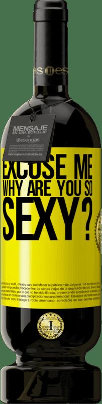 19,95 € | Red Wine Premium Edition RED MBS Excuse me, why are you so sexy? Yellow Label. Customized label I.G.P. Vino de la Tierra de Castilla y León Aging in oak barrels 12 Months Harvest 2016 Spain Tempranillo
