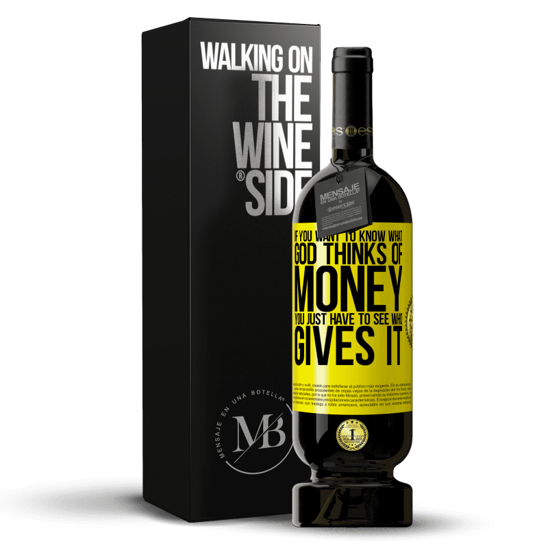 29,95 € Free Shipping   Red Wine Premium Edition MBS® Reserva If you want to know what God thinks of money, you just have to see who gives it Yellow Label. Customizable label Reserva 12 Months Harvest 2013 Tempranillo