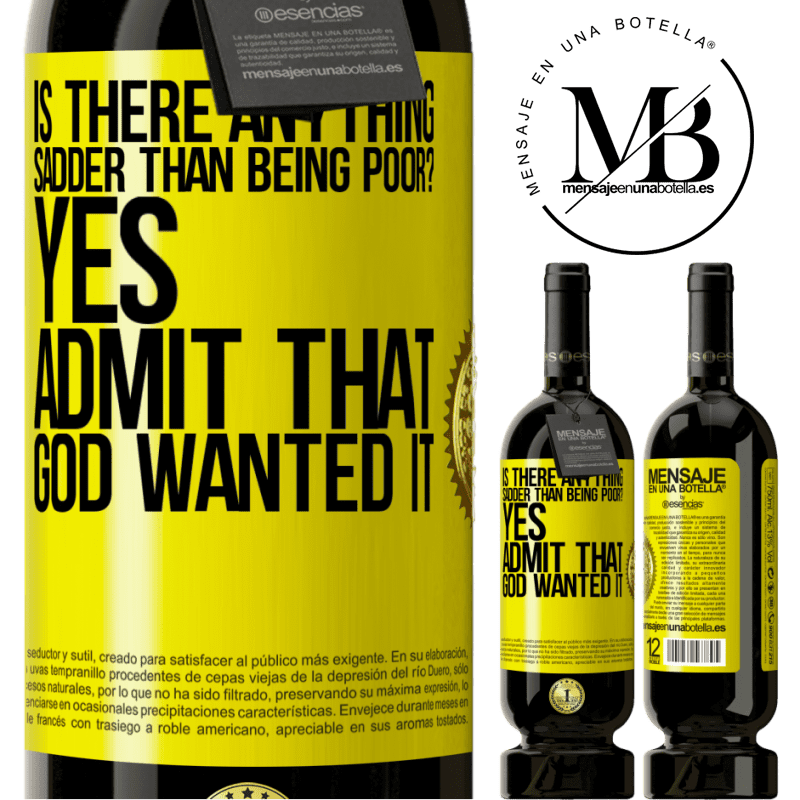 29,95 € Free Shipping | Red Wine Premium Edition MBS® Reserva is there anything sadder than being poor? Yes. Admit that God wanted it Yellow Label. Customizable label Reserva 12 Months Harvest 2013 Tempranillo