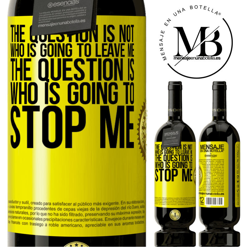29,95 € Free Shipping | Red Wine Premium Edition MBS® Reserva The question is not who is going to leave me. The question is who is going to stop me Yellow Label. Customizable label Reserva 12 Months Harvest 2013 Tempranillo