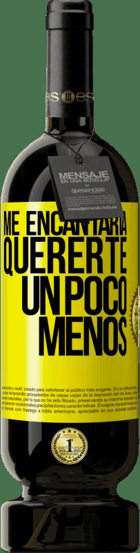 29,95 € Envío gratis | Vino Tinto Edición Premium MBS® Reserva Me encantaría quererte un poco menos Etiqueta Amarilla. Etiqueta personalizable Reserva 12 Meses Cosecha 2013 Tempranillo