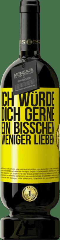 29,95 € Kostenloser Versand | Rotwein Premium Edition MBS® Reserva Ich würde dich gerne ein bisschen weniger lieben Gelbes Etikett. Anpassbares Etikett Reserva 12 Monate Ernte 2013 Tempranillo