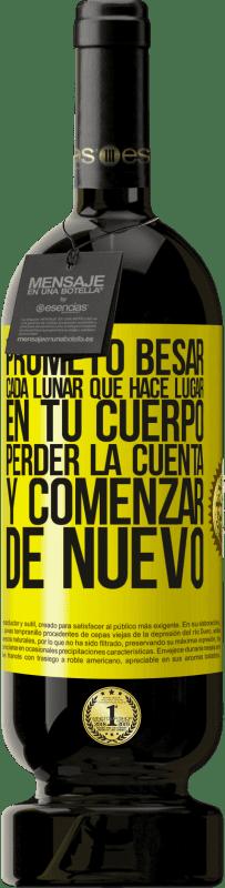 29,95 € Envío gratis | Vino Tinto Edición Premium MBS® Reserva Prometo besar cada lunar que hace lugar en tu cuerpo, perder la cuenta, y comenzar de nuevo Etiqueta Amarilla. Etiqueta personalizable Reserva 12 Meses Cosecha 2013 Tempranillo