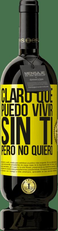 29,95 € Envío gratis | Vino Tinto Edición Premium MBS® Reserva Claro que puedo vivir sin ti. Pero no quiero Etiqueta Amarilla. Etiqueta personalizable Reserva 12 Meses Cosecha 2013 Tempranillo