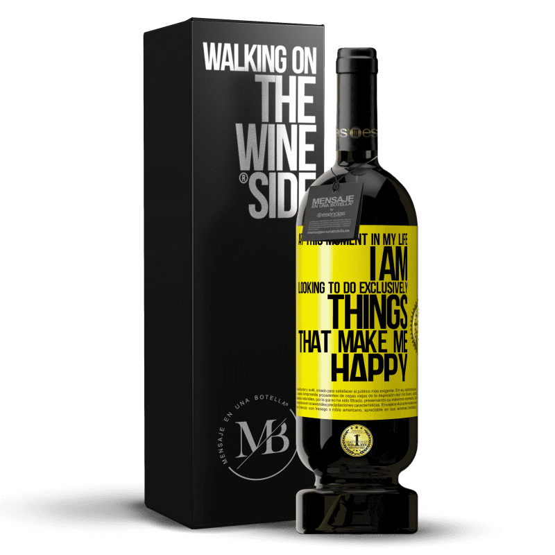 29,95 € Free Shipping | Red Wine Premium Edition MBS® Reserva At this moment in my life, I am looking to do exclusively things that make me happy Yellow Label. Customizable label Reserva 12 Months Harvest 2013 Tempranillo