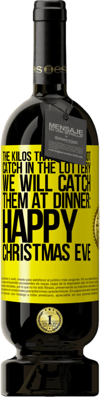 29,95 € Free Shipping   Red Wine Premium Edition MBS® Reserva The kilos that we did not catch in the lottery, we will catch them at dinner: Happy Christmas Eve Yellow Label. Customizable label Reserva 12 Months Harvest 2013 Tempranillo