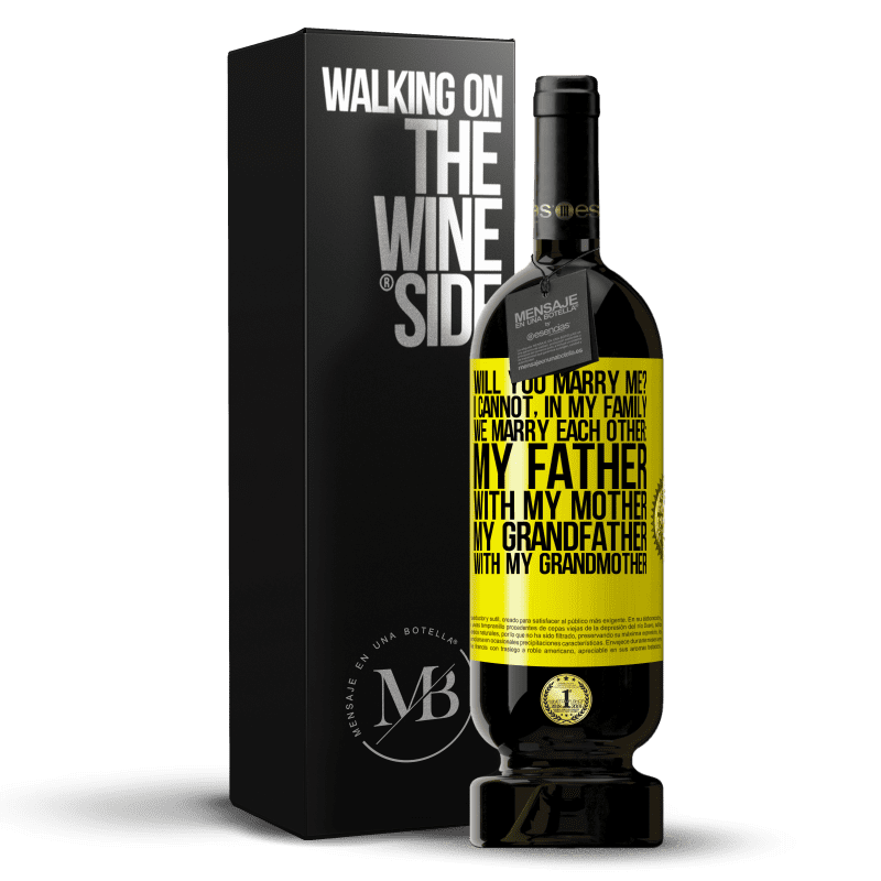 29,95 € Free Shipping | Red Wine Premium Edition MBS® Reserva Will you marry me? I cannot, in my family we marry each other: my father, with my mother, my grandfather with my grandmother Yellow Label. Customizable label Reserva 12 Months Harvest 2013 Tempranillo