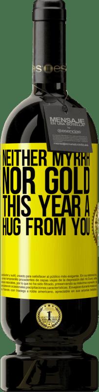 29,95 € | Red Wine Premium Edition MBS Reserva Neither myrrh, nor gold. This year a hug from you Yellow Label. Customizable label I.G.P. Vino de la Tierra de Castilla y León Aging in oak barrels 12 Months Harvest 2013 Spain Tempranillo