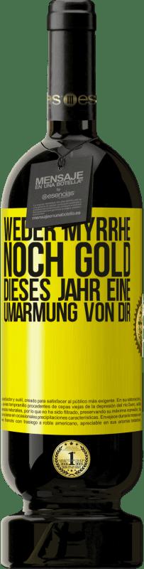 29,95 € Kostenloser Versand   Rotwein Premium Edition MBS® Reserva Weder Myrrhe noch Gold. Dieses Jahr eine Umarmung von dir Gelbes Etikett. Anpassbares Etikett Reserva 12 Monate Ernte 2013 Tempranillo