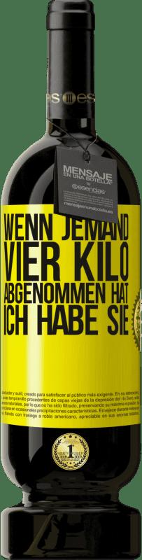 29,95 € Kostenloser Versand   Rotwein Premium Edition MBS® Reserva Wenn jemand vier Kilo abgenommen hat. Ich habe sie Gelbes Etikett. Anpassbares Etikett Reserva 12 Monate Ernte 2013 Tempranillo