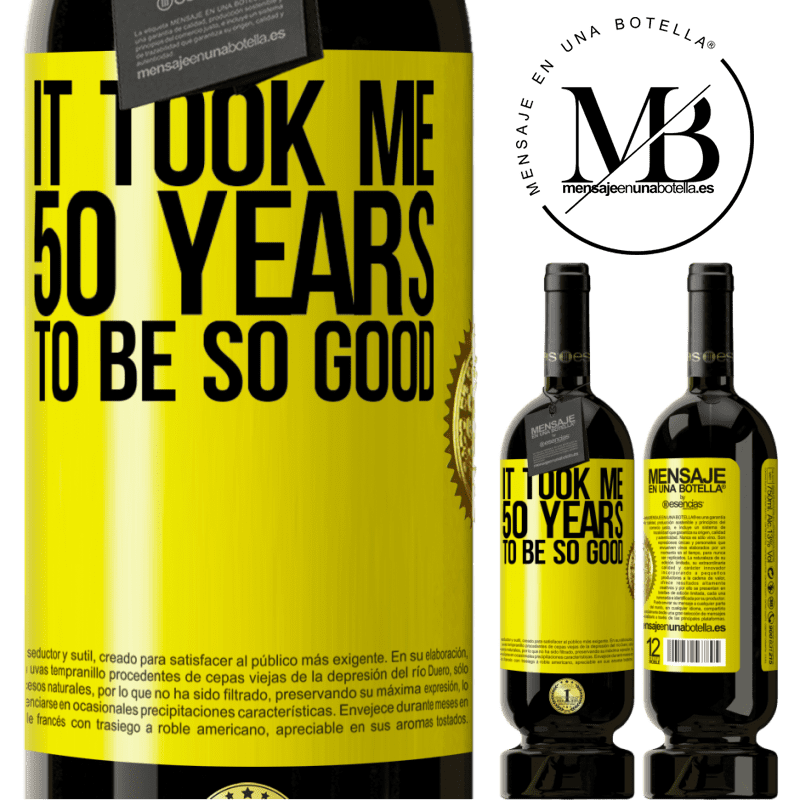 29,95 € Free Shipping | Red Wine Premium Edition MBS® Reserva It took me 50 years to be so good Yellow Label. Customizable label Reserva 12 Months Harvest 2013 Tempranillo