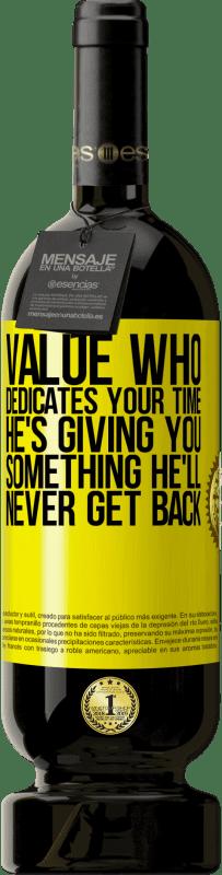 29,95 € | Red Wine Premium Edition MBS Reserva Value who dedicates your time. He's giving you something he'll never get back Yellow Label. Customizable label I.G.P. Vino de la Tierra de Castilla y León Aging in oak barrels 12 Months Harvest 2016 Spain Tempranillo