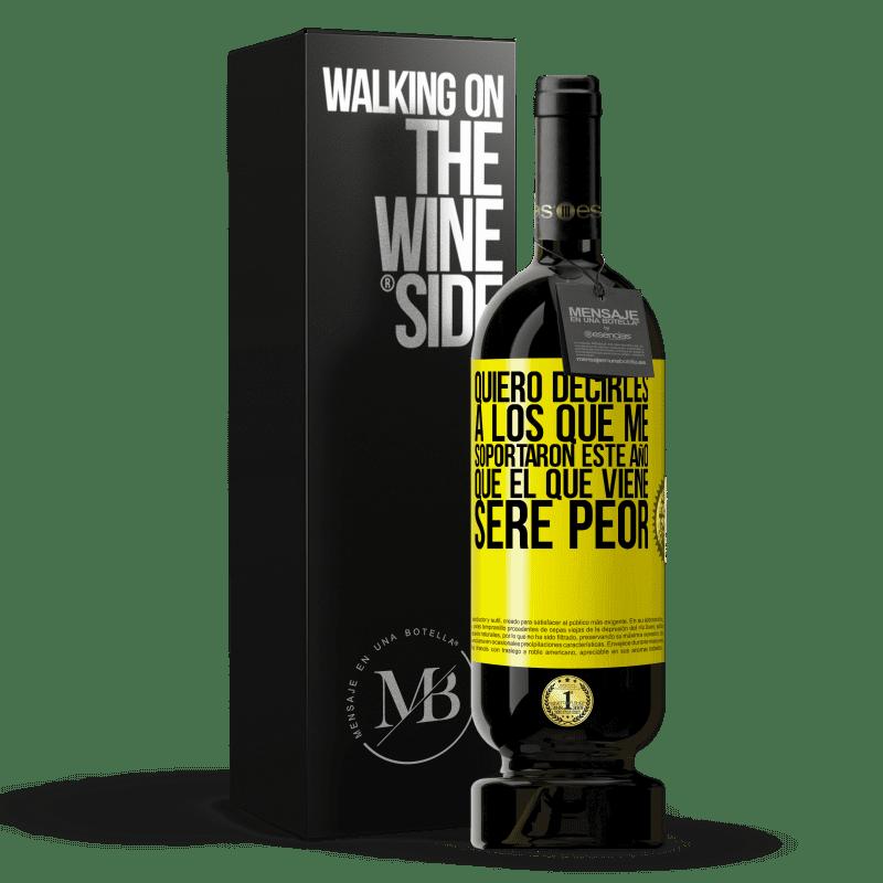 29,95 € Envoi gratuit | Vin rouge Édition Premium MBS® Reserva Je veux dire à ceux qui m'ont soutenu cette année, que l'année prochaine je serai pire Étiquette Jaune. Étiquette personnalisable Reserva 12 Mois Récolte 2013 Tempranillo