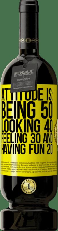 19,95 € | Red Wine Premium Edition RED MBS Attitude is: Being 50, looking 40, feeling 30 and having fun 20 Yellow Label. Customized label I.G.P. Vino de la Tierra de Castilla y León Aging in oak barrels 12 Months Harvest 2016 Spain Tempranillo