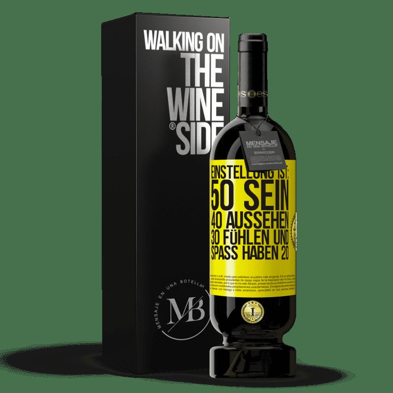 29,95 € Kostenloser Versand | Rotwein Premium Edition MBS® Reserva Einstellung ist: 50 sein, 40 aussehen, 30 fühlen und Spaß haben 20 Gelbes Etikett. Anpassbares Etikett Reserva 12 Monate Ernte 2013 Tempranillo