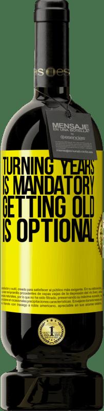 29,95 € | Red Wine Premium Edition MBS Reserva Turning years is mandatory, getting old is optional Yellow Label. Customizable label I.G.P. Vino de la Tierra de Castilla y León Aging in oak barrels 12 Months Harvest 2013 Spain Tempranillo