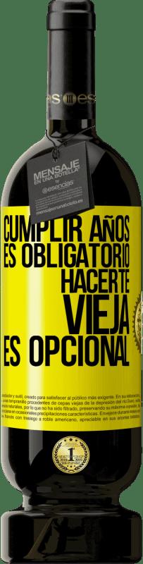 29,95 € Envío gratis | Vino Tinto Edición Premium MBS® Reserva Cumplir años es obligatorio, hacerte vieja es opcional Etiqueta Amarilla. Etiqueta personalizable Reserva 12 Meses Cosecha 2013 Tempranillo